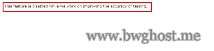 搬瓦工检测 IP 提示:This feature is disabled while we work on improving the accuracy of testing.的原因以及解决办法